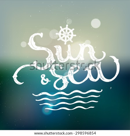 sun and sea tropical lettering on blurred background. vector illustration - stock vector