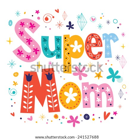 Super mom decorative lettering type Mothers day - stock vector