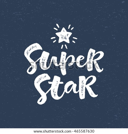 Super star vector lettering illustration. Hand drawn phrase. Modern brush calligraphy for invitation and greeting card, t-shirt, prints and posters. Chalk texture background