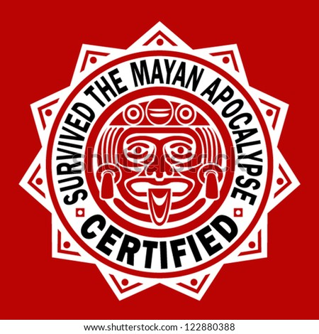 Survived the Mayan Apocalypse / CERTIFIED Seal. - stock vector