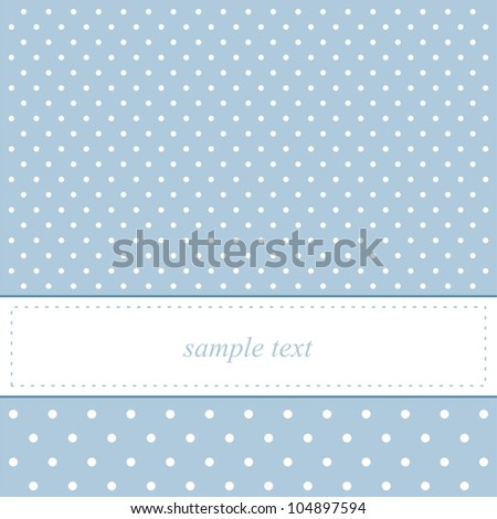 Sweet, blue card or invitation with white polka dots for wedding, party or baby shower. Cute background with white space to put your own text message. - stock vector