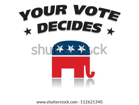 symbols of the Republicans and text Your vote Decides - stock vector