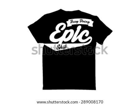 T shirt Design: busy doing epic shit