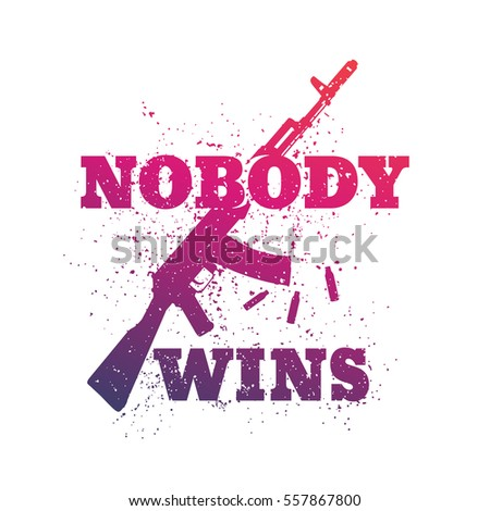 t-shirt design, print, Nobody Wins with assault rifle on white