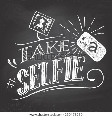Take a selfie motivation quote hand-lettering on blackboard background with chalk - stock vector