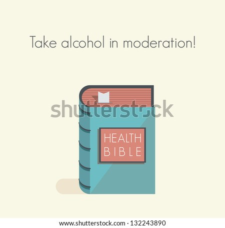 Take alcohol in moderation! Health bible with healthy lifestyle commandments and rules.