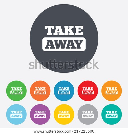 Take away sign icon. Takeaway food or coffee drink symbol. Round colourful 11 buttons. Vector - stock vector