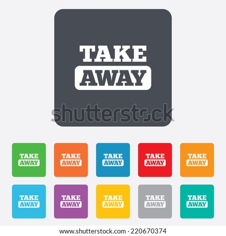 Take away sign icon. Takeaway food or coffee drink symbol. Rounded squares 11 buttons. Vector - stock vector