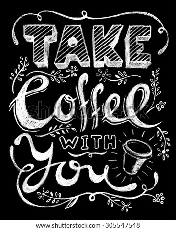 Take coffee with you lettering. Coffee quotes. Hand written design. Chalkboard design. Blackboard lettering.  - stock vector