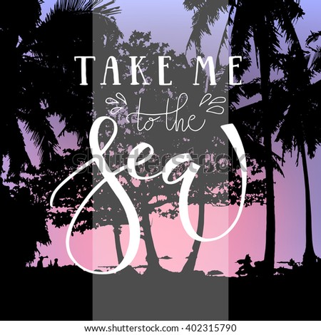 Take me to the sea hand written text. Brush lettering on the palm beach background. Vector card design with calligraphy. Summer typography. Summer holidays card, banner or flyer template.  - stock vector