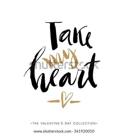 Take my Heart. Valentines day greeting card with calligraphy. Hand drawn design elements. Handwritten modern brush lettering. - stock vector