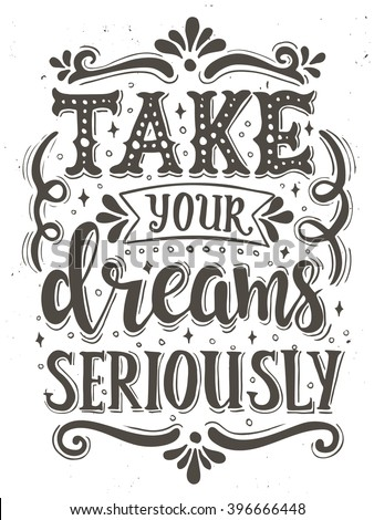 Take your dreams seriously. Conceptual handwritten phrase T shirt calligraphic design. Inspirational vector typography. - stock vector
