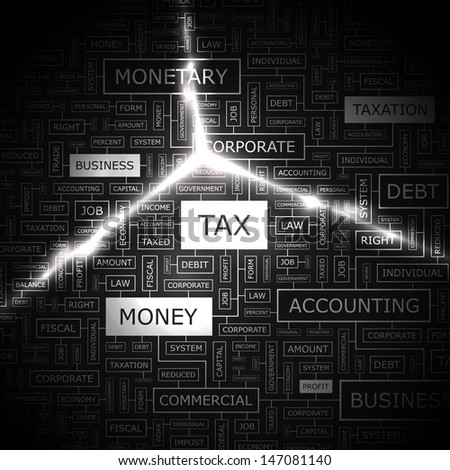 TAX. Word cloud illustration. Graphic tag collection. Vector concept collage.  - stock vector