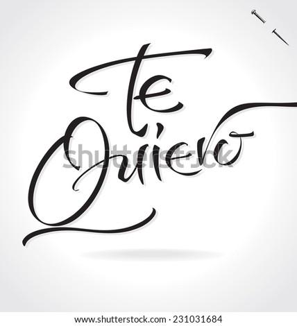 TE QUIERO hand lettering -- handmade calligraphy, vector (eps8) - stock vector