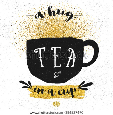 Tea Inspirational Poster - Black and white grungy doodle teacup, with gold glitter. Hand drawn and simple - stock vector
