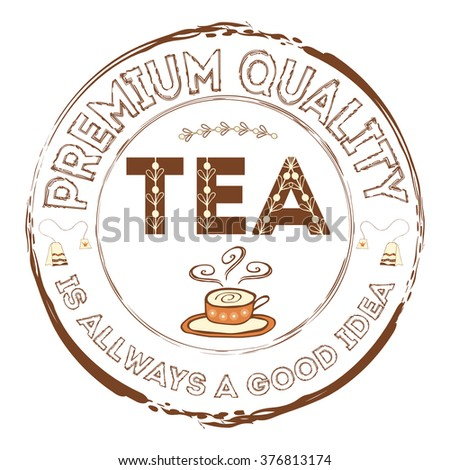 Tea Stamp with quote. Tea is a good idea. Premium quality. Hand drawn authentic doodle element for tea company or shop design in brown color. - stock vector