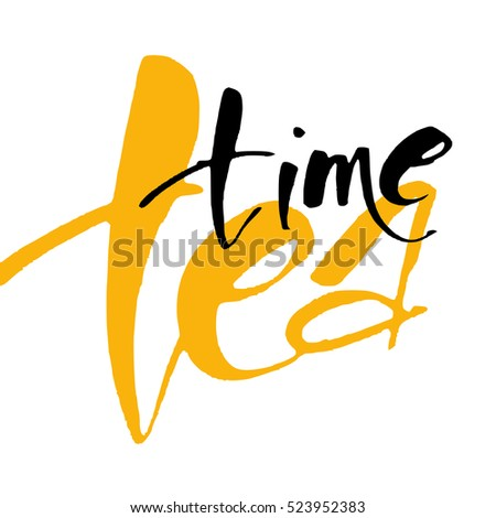 Tea time. Brush ink inscription. Typography  card or t-shirt print, flyer, poster. Design template for tea club, tea shop, tea logo. Vector illustration.