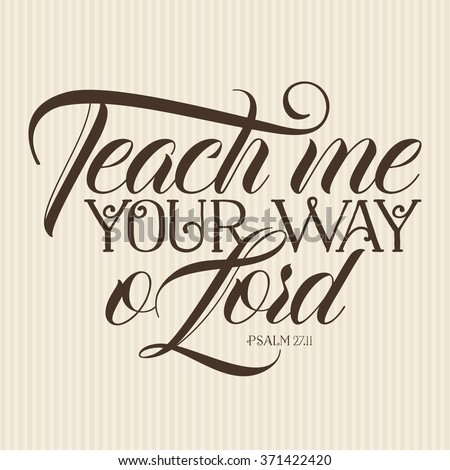 Teach me your way O Lord Psalm 27:11 - stock vector