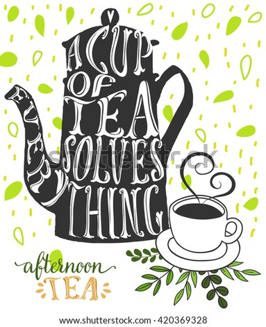 "Teapot Poster - Inspirational saying: ""A cup of tea solves everything"" on a vintage teapot, with teacup besides and tea leaves - stock vector"