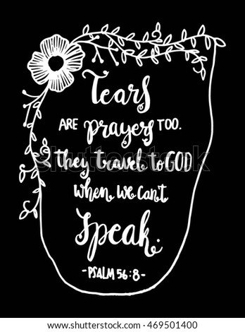 Tears Are Prayers Too. Hand drawn lettered. Bible verse. Modern Calligraphy. Christian Poster
