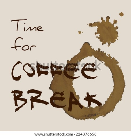 """Text """"Time for coffee break"""" and coffee blot - stock vector"""
