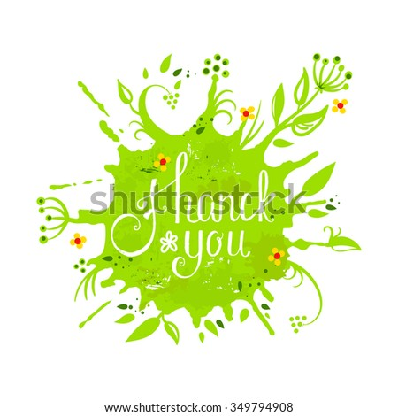 """Thank you card.  Phrase """"thank you""""  on the spot of  ink with splashes of flowers and leaves. (Imitation watercolor) - stock vector"""