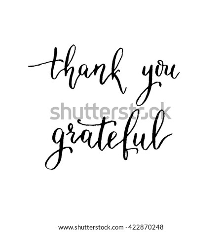 Thank you, grateful, hand lettering vector. Modern calligraphy pen and ink. - stock vector