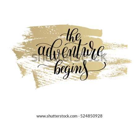 the adventure begins handwritten positive inspirational quote brush typography on gold to printable wall art, home decor or greeting card, modern calligraphy vector illustration