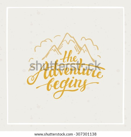 The adventure begins - vector hand drawn travel illustration for t-shirt print or poster with hand-lettering quote - stock vector