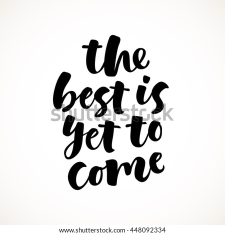 The best is yet to come vector lettering illustration. Hand drawn phrase. Handwritten modern brush calligraphy for invitation and greeting card, t-shirt, prints and posters