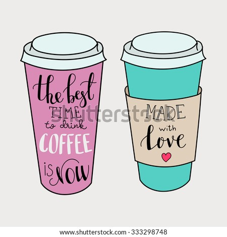 The best time for coffee is now. Made with love. Lettering on coffee cup shape set. Modern calligraphy style quote about coffee. Postcard or poster graphic design for coffee shops. - stock vector