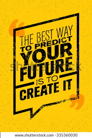 The Best Way To Predict Your Future Is To Create It. Inspiring Creative Motivation Quote. Vector Typography Banner Design Concept  - stock vector
