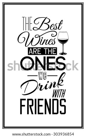 The best wines are the ones we drink with friends - Quote Typographical Background. Vector EPS8 illustration.  - stock vector