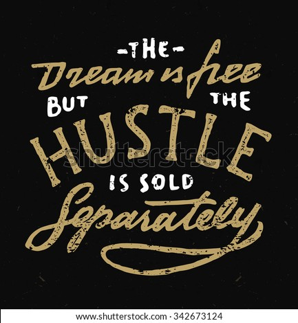 The Dream is Free But The Hustle is Sold Separately.Vintage hand lettered textured quote for t shirt fashion graphics, wall art prints,home interior decor,poster,card design.Retro vector illustration - stock vector