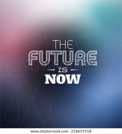 The Future is Now Design - stock vector
