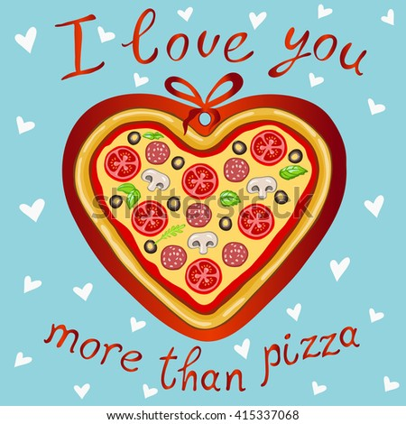 """The inscription """"i love you more than pizza"""" on a blue background with white hearts.Vector image of a delicious pizza in the shape of a heart .The original declaration of love. - stock vector"""