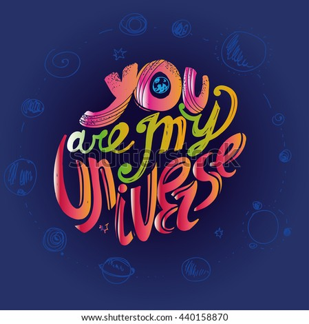 "The inscription ""You are my universe."" Lettering. Hand drawing. Individual font. Calligraphic design. Colored letters, blue background - stock vector"