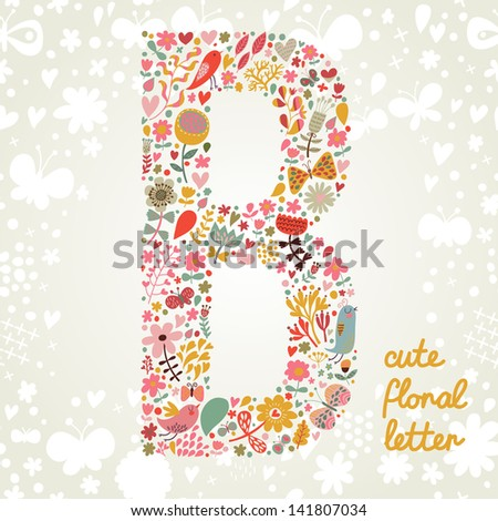 The letter B. Bright floral element of colorful alphabet made ??from birds, flowers, petals, hearts and twigs. Summer floral ABC element in vector - stock vector