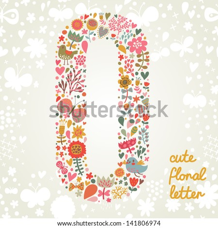 The letter O. Bright floral element of colorful alphabet made ??from birds, flowers, petals, hearts and twigs. Summer floral ABC element in vector - stock vector