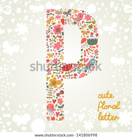 The letter P. Bright floral element of colorful alphabet made ??from birds, flowers, petals, hearts and twigs. Summer floral ABC element in vector - stock vector