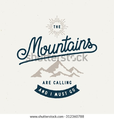 The Mountains Are Calling And I Must Go Vintage Stylized Logo. Typographic Print Poster - stock vector