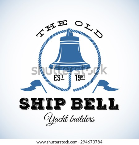 The Old Ship Bell Yacht Builders Retro Style Vector Logo Template or Vintage Label. Isolated - stock vector