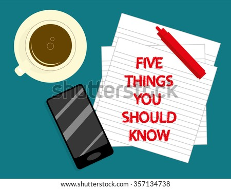 The phrase Five Things You Should Know in red text on lined notepaper with a cup of coffee, smartphone and marker pen on a desktop - stock vector