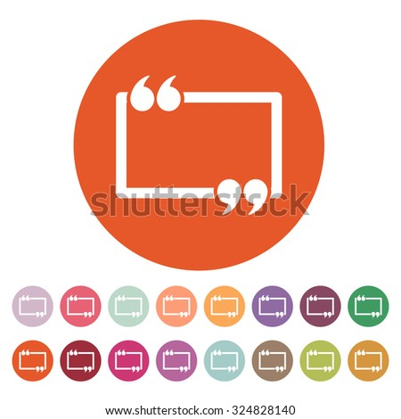 The Quotation Mark Speech Bubble icon. Quotes, citation, opinion symbol. Flat Vector illustration Button Set - stock vector