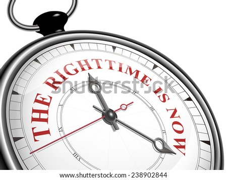 the right time is now concept clock isolated on white background - stock vector