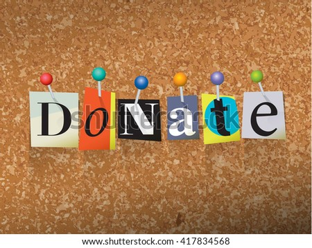 "The word ""DONATE"" written in cut ransom note style paper letters and pinned to a cork bulletin board. Vector EPS 10 illustration available."