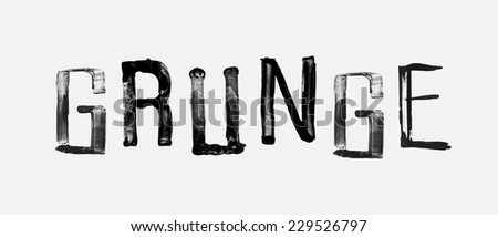 "The word ""GRUNGE"" , handwritten grunge brush stroked lettering"
