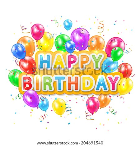 The words Happy Birthday with balloons, confetti and tinsel on white background, illustration.  - stock vector