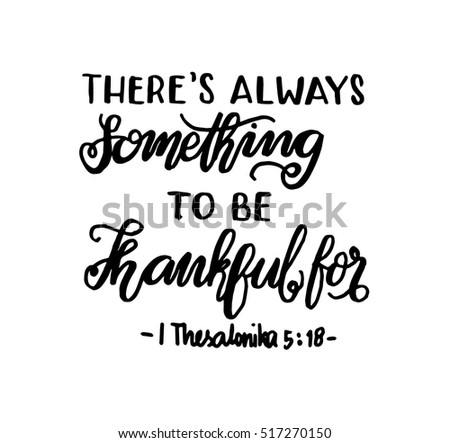 There Is Always Something To Be Thankful For. Bible Verse. Hand Lettered  Quote.
