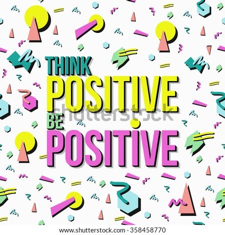 Think and be positive. Inspirational quote poster, positivity concept text with retro 90s memphis style background. EPS10 vector.